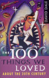 The 100 Things We Loved About The 20th Century