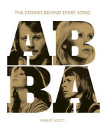 ABBA: The Stories Behind Every Song book by Robert Scott