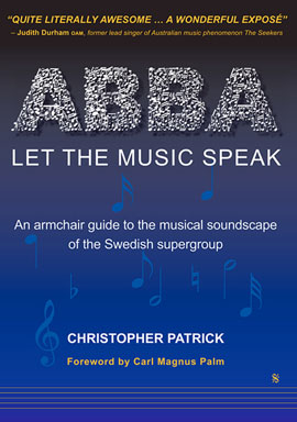 ABBA LET THE MUSIC SPEAK - An armchair guide to the musical soundscape of the Swedish Supergroup
