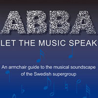 ABBA LET THE MUSIC SPEAK | An armchair guide to the musical soundscape of the Swedish supergroup | new book now available | click here for details